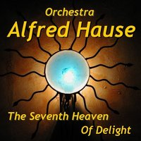The Seventh Heaven Of Delight — Orchester Alfred Hause, Alfred Hause Orchester
