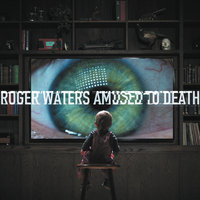 Amused to Death — Roger Waters