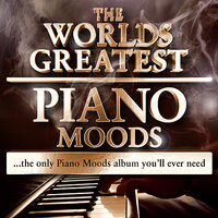 World's greatest Piano Moods - The Only Piano Moods Album You'll Ever Need — Smooth Piano Masters