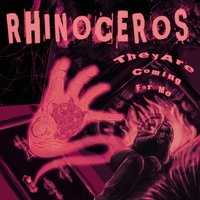 They Are Coming For Me — Rhinoceros