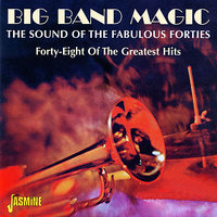 Big Band Magic (The Sound of the Fabulous Forties, Forty-Eight of the Greatest Hits) — сборник