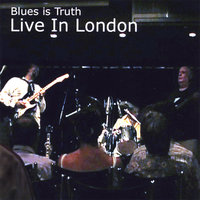 Live In London — Blues Is Truth