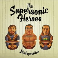 Matryoshka — The Supersonic Heroes