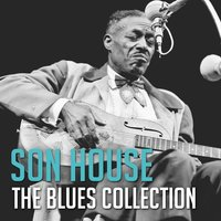 The Blues Collection: Son House — Son House