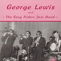 "George Lewis and the Easy Riders Jazz Band — George Lewis, Dick Griffith, The Easy Riders Jazz Band, Fred Vigorito, Dick McCarthy, ""Big Bill"" Bissonnette"