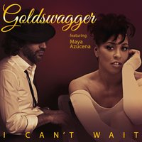 I Can't Wait — Goldswagger