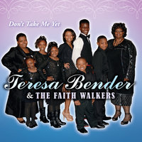 Don't Take Me Yet — Teresa Bender & The Faith Walkers