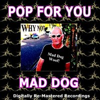 Pop for You - Mad Dog — Mad Dog