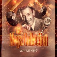 The Mega Collection — Wayne King & His Orchestra