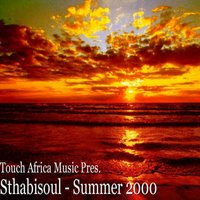 Touch Africa Music Pres. Summer 2000 — Sthabisoul