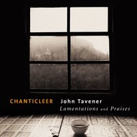 Tavener : Lamentations & Praises — Chanticleer, Handel and Haydn Society of Boston Ensemble