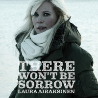 There Won't Be Sorrow — Laura Airaksinen
