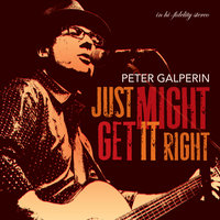 Just Might Get It Right — Peter Galperin