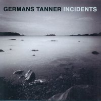 Incidents — Germans Tanner