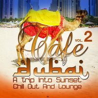 Cafe Dubai: A Trip Into Sunset Chill Out And Lounge, Vol. 2 — сборник
