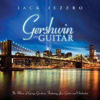 Gershwin On Guitar - Gershwin Classics Featuring Guitar And Orchestra — Jack Jezzro