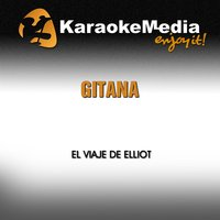 Gitana [In the Style of El Viaje de Elliot] — Karaokemedia