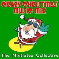 Crazy Christmas Music Mix — The Mistletoe Collective