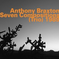Seven Compositions (Trio) 1989 — Anthony Braxton, Adelhard Roidinger, Tony Oxley