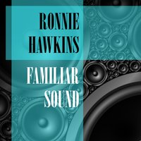 Familiar Sound — RONNIE HAWKINS
