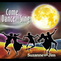 Come Dance and Sing — Suzanne and Jim