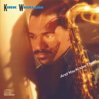 And You Know That! — Kirk Whalum