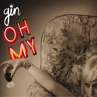 Oh My — Gin Wigmore