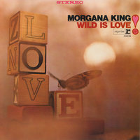 Wild Is Love — Morgana King