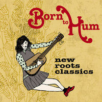Born to Hum: New Roots Classics — сборник, The Be Good Tanyas