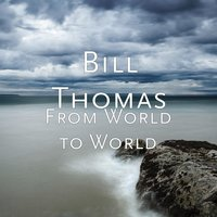 From World to World — Bill Thomas