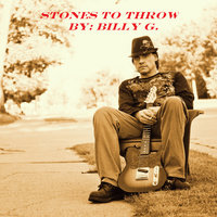Stones to Throw — Billy G.