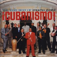 The Very Best Of ¡Cubanismo! ¡Mucho Gusto! — Cubanismo