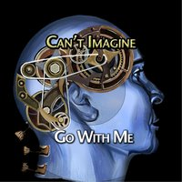 I Can't Imagine — Go With Me