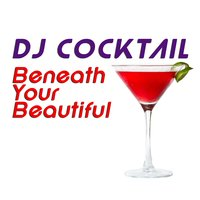 Beneath Your Beautiful — DJ Cocktail