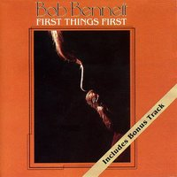 First Things First — Bob Bennett
