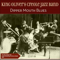 Dipper Mouth Blues — Louis Armstrong, King Oliver's Creole Jazz Band, Johnny Doods