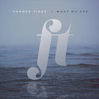 What We Are — Former Tides