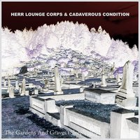 The Gardens and Graves (Sleepwalking) - Single — Herr Lounge Corps  & Cadaverous Condition