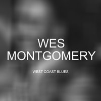 West Coast Blues — Wes Montgomery