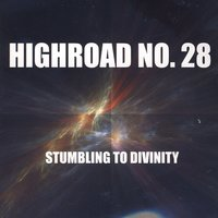 Stumbling To Divinity — Highroad No. 28