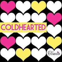 Coldhearted (feat. the Maybees) — Teneia, The Maybees