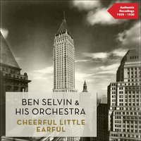 Cheerful Little Earful — Ben Selvin & His Orchestra