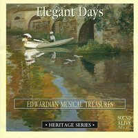Elegant Days — Albert Ketelbey, Arthur Sullivan, Frank Bridge, Carrie Jacobs-Bond, Lionel Monckton, Howard Talbot, Эдуард Элгар, Фриц Крейслер