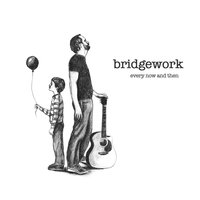 Every Now and Then — Bridgework