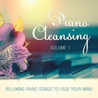 Piano Cleansing, Vol. 1 (Relaxing Piano Songs to Ease Your Mind) — Relaxing Piano Music Consort,Relaxing Piano Music