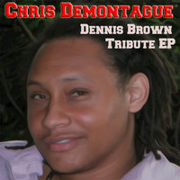A Tribute to Dennis Brown — Chris Demontague