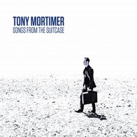 Songs from the Suitcase — Tony Mortimer
