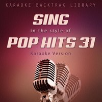 Sing in the Style of Pop Hits 31 — Karaoke Backtrax Library