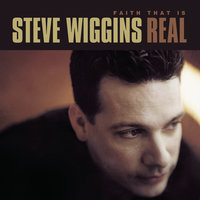 Faith That Is Real — Steve Wiggins