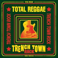 Total Reggae: Trench Town Rock — сборник